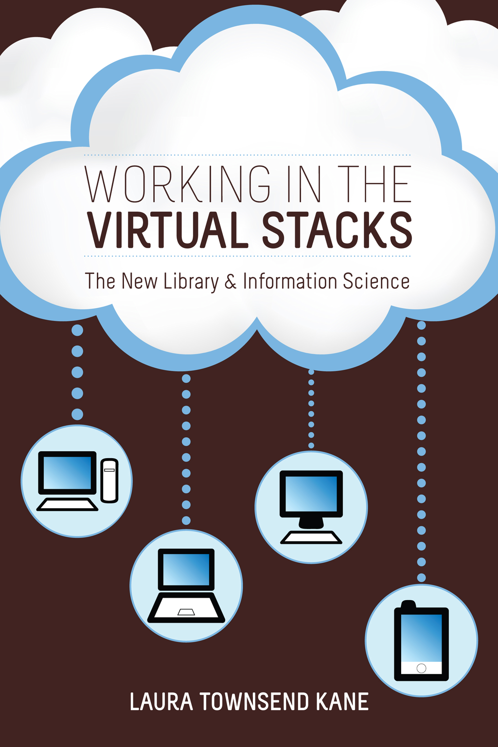 Working in the Virtual Stacks By: Laura Townsend Kane