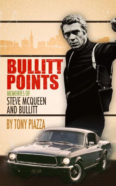 Bullitt Points: Memories of Steve McQueen and Bullitt By: Tony Piazza