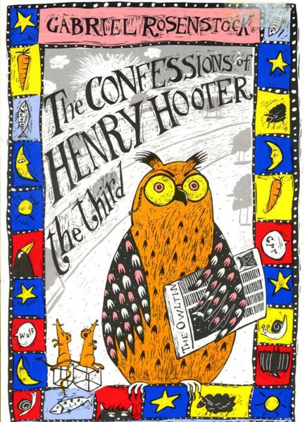 The Confessions Of Henry Hooter The Third: Poems for Owlish Children