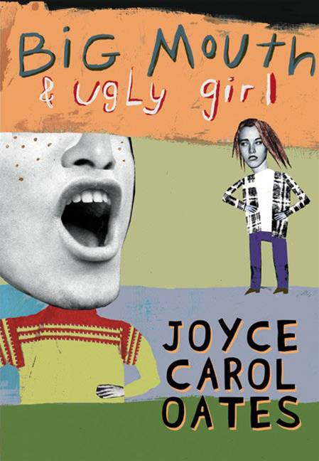 Big Mouth & Ugly Girl By: Joyce Carol Oates