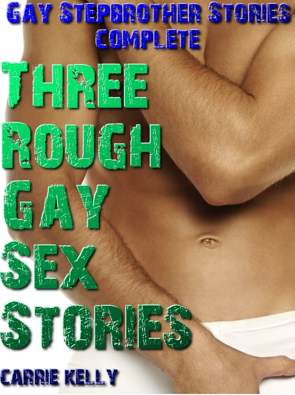 Three Rough Gay Sex Stories By: Carrie Kelly