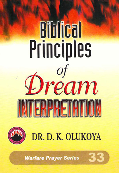 Biblical Principles of Dream Interpretation By: Dr. D. K. Olukoya