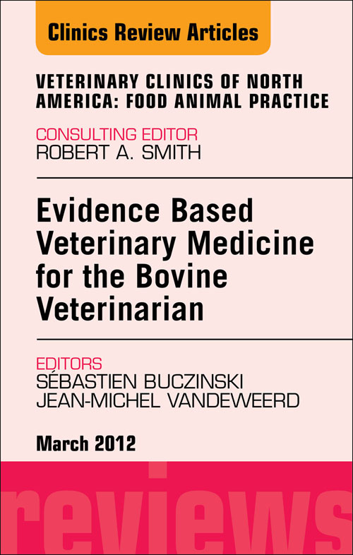 Evidence Based Veterinary Medicine for the Bovine Veterinarian, An Issue of Veterinary Clinics: Food