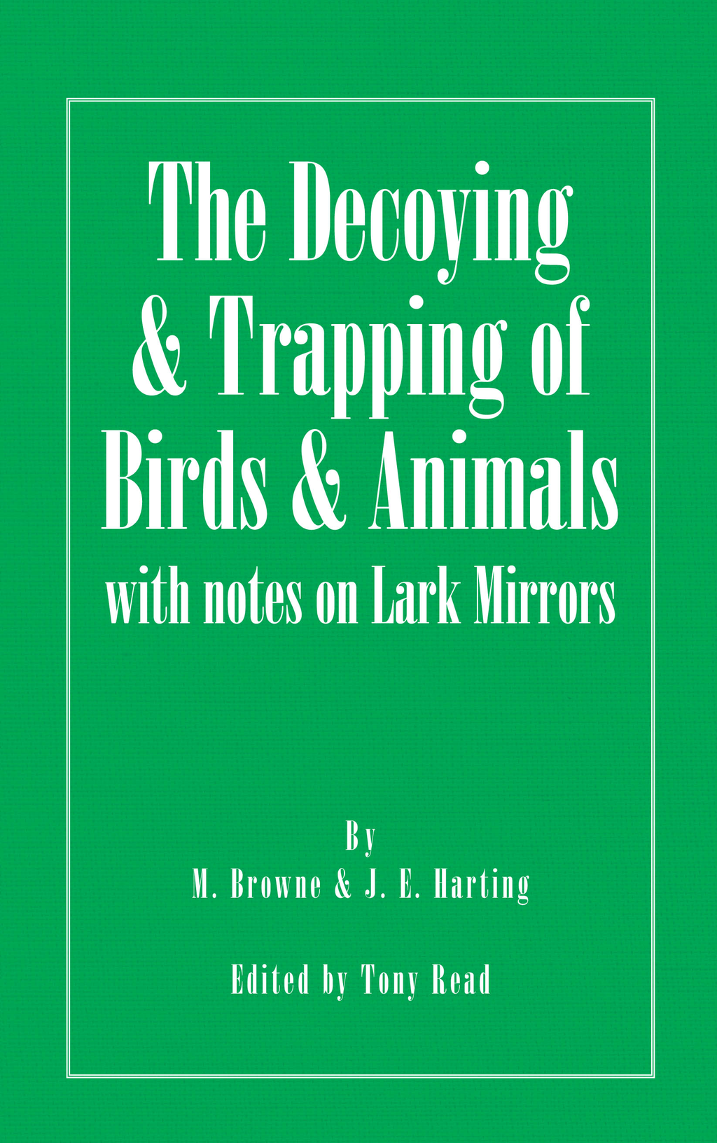 The Decoying and Trapping of  Birds and Animals - With Notes on Lark Mirrors