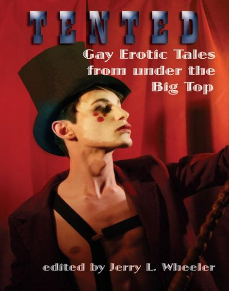 Tented: Gay Erotic Tales from under the Big Top By: Jerry Wheeler