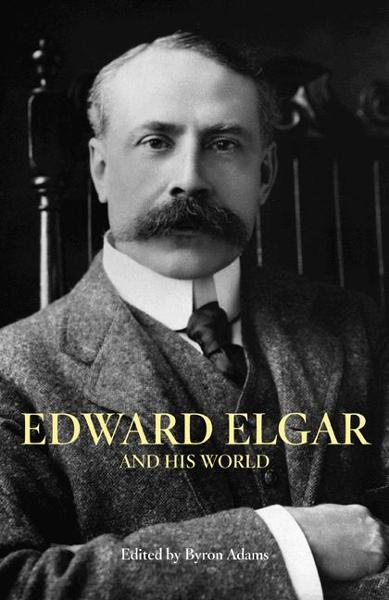 Edward Elgar and His World