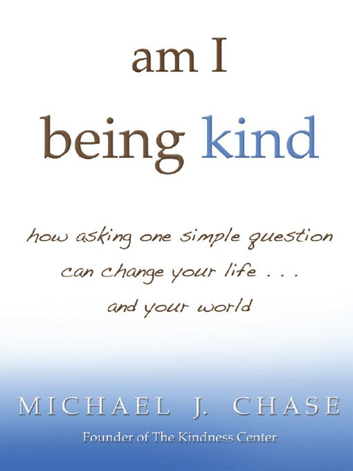 am i being kind By: Michael J. Chase