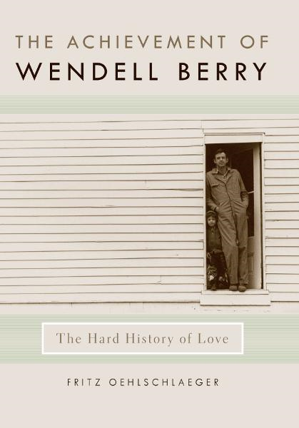 The Achievement of Wendell Berry By: Fritz Oehlschlaeger
