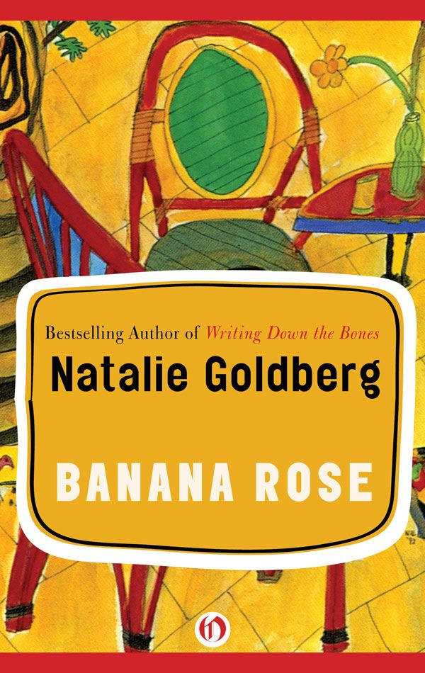Banana Rose: A Novel By: Natalie Goldberg