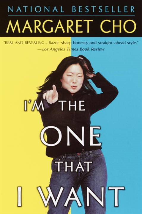 I'm the One That I Want By: Margaret Cho