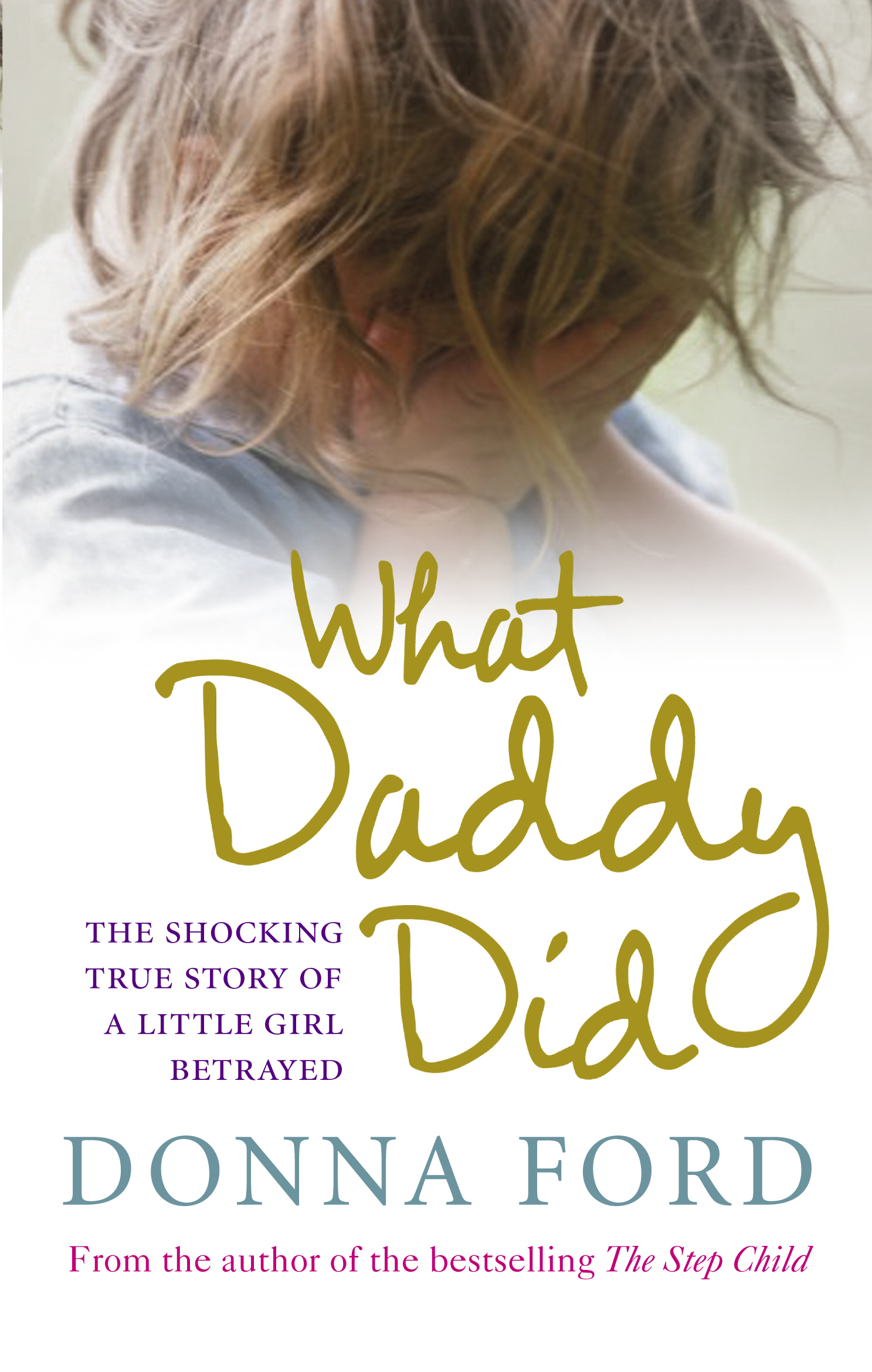 What Daddy Did The shocking true story of a little girl betrayed