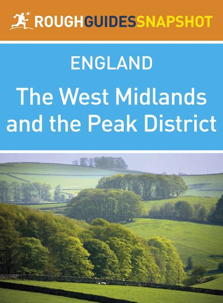The West Midlands and the Peak District Rough Guides Snapshot England (includes Stratford-upon-Avon, Warwick, Hay-on-Wye, Ironbridge Gorge, Birmingham
