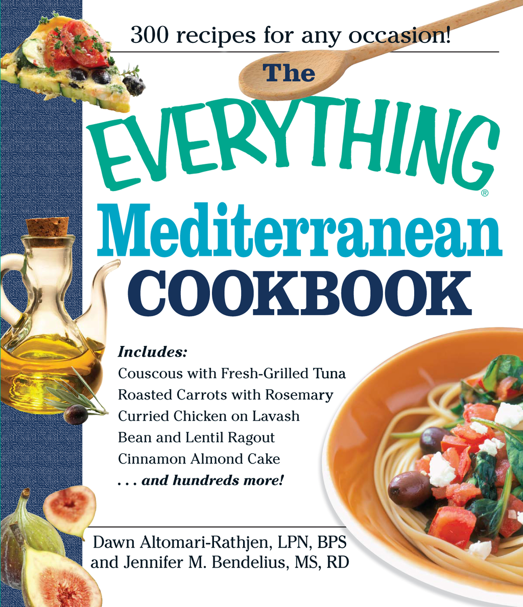The Everything Mediterranean Cookbook: An Enticing Collection of 300 Healthy, Delicious Recipes from the Land of Sun and Sea