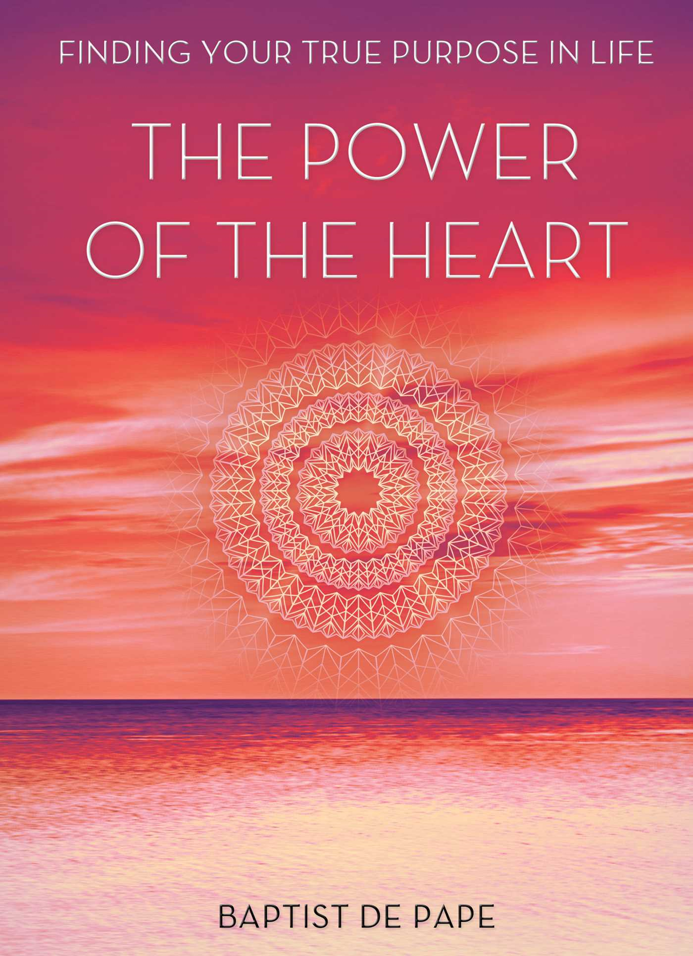The Power Of The Heart Finding Your True Purpose