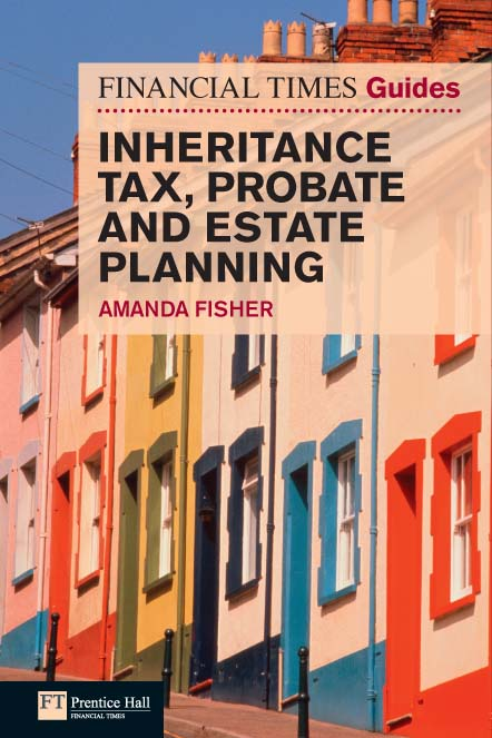 Financial Times Guide to Inheritance Tax ,  Probate and Estate Planning