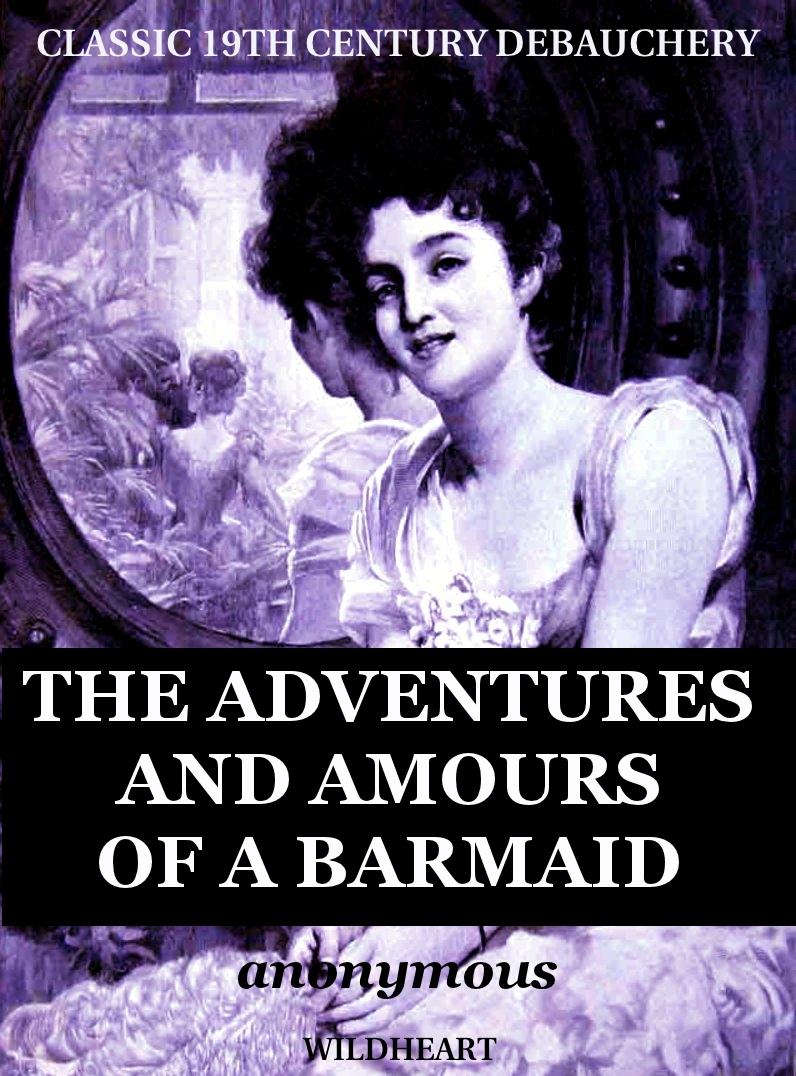 The Adventures and Amours of a Barmaid By: Anonymous