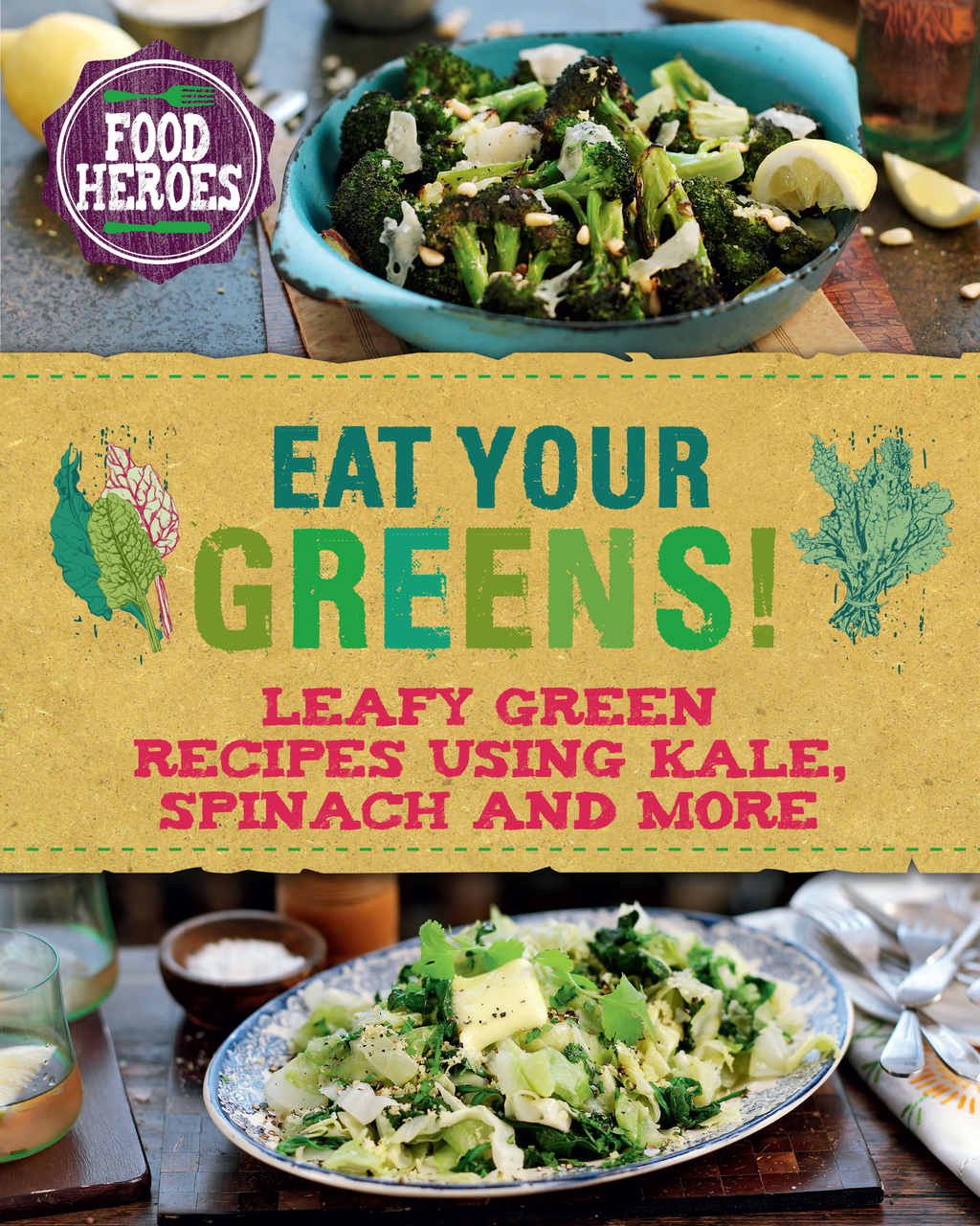 Eat Your Greens! Leafy green recipes using Kale,  Spinach and more