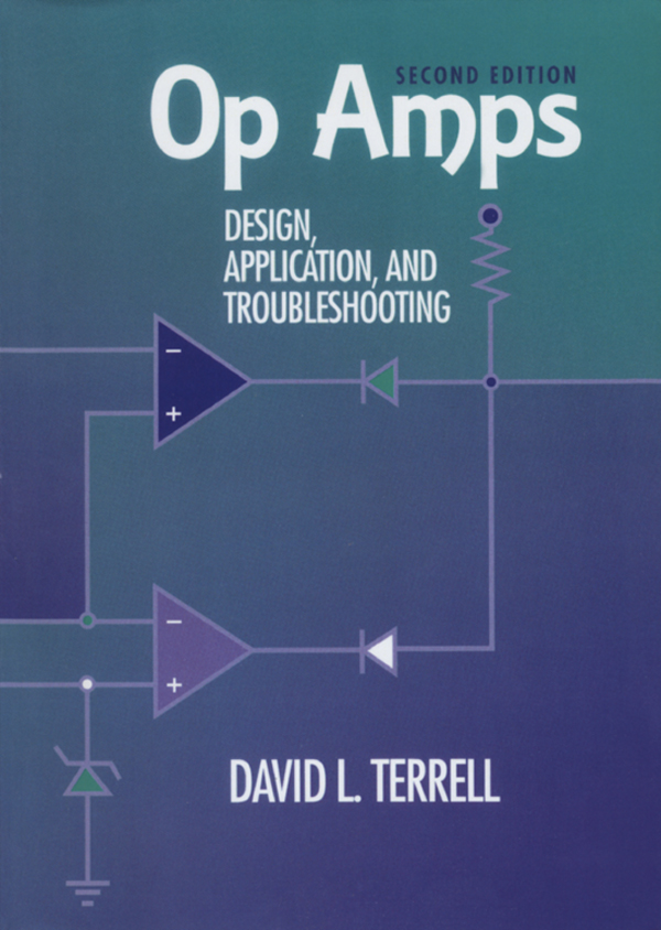 Op Amps: Design,  Application,  and Troubleshooting Design,  Application,  and Troubleshooting