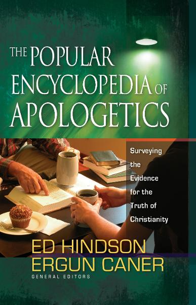 The Popular Encyclopedia of Apologetics By: Ed Hindson,Ergun Caner