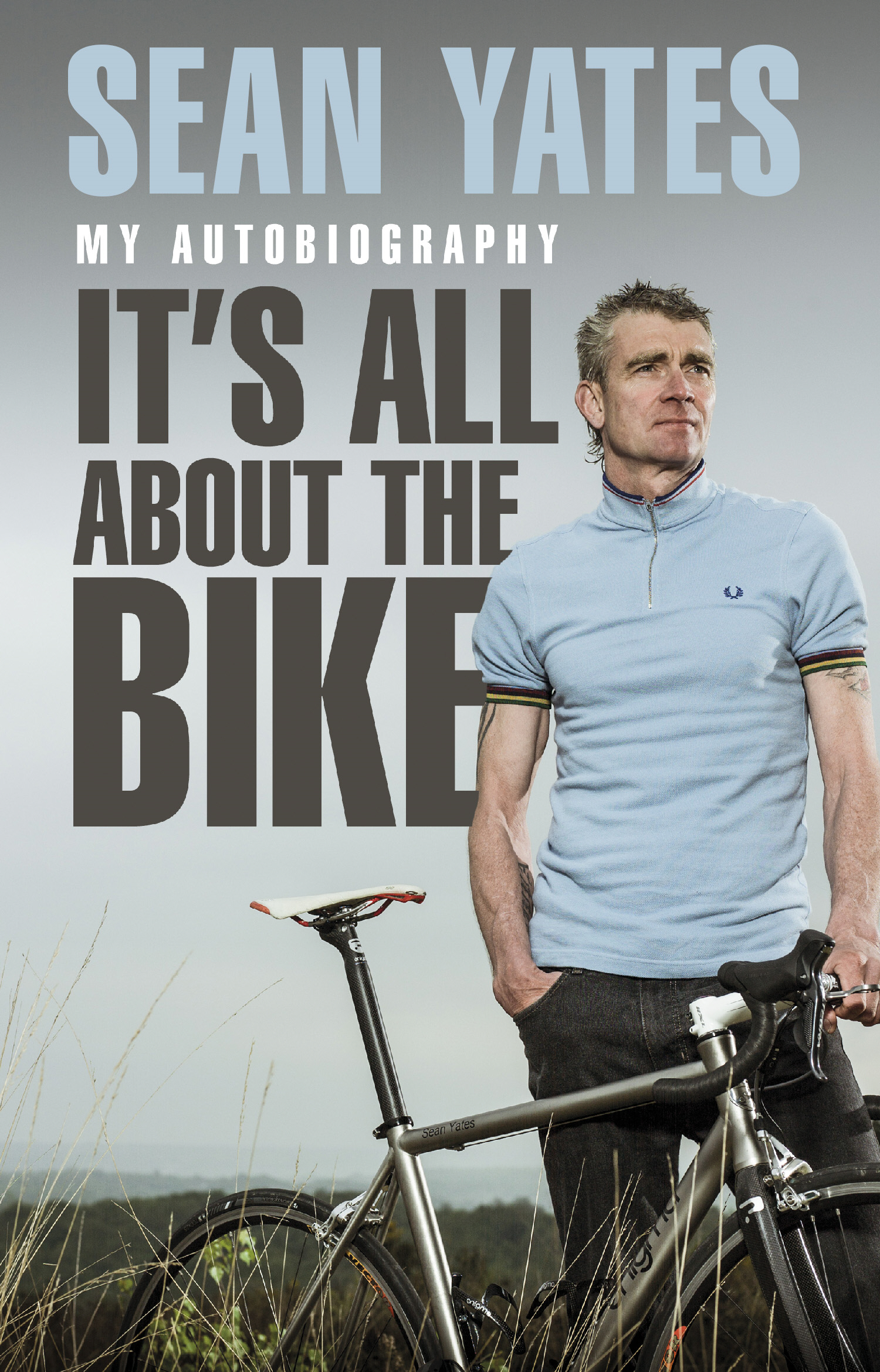 Sean Yates: It's All About the Bike My Autobiography