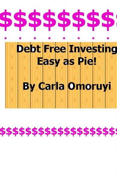 Debt Free Investing.... Easy as Pie!