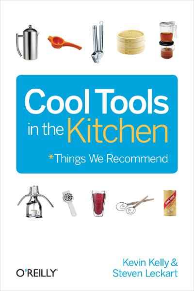 Cool Tools in the Kitchen By: Kevin Kelly,Steven Leckart