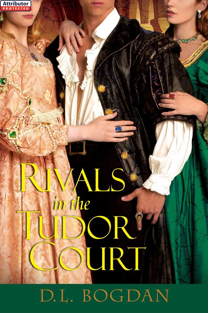 Rivals in the Tudor Court By: D.L. Bogdan