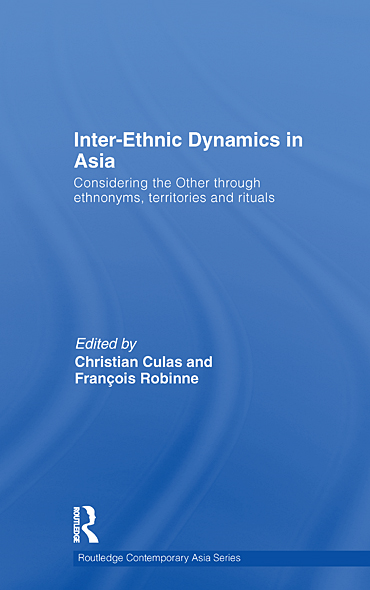 Inter-Ethnic Dynamics in Asia: Considering the Other through Ethnonyms,  Territories and Rituals
