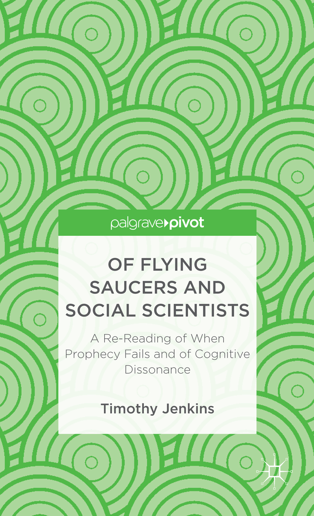 Of Flying Saucers and Social Scientists A Re-Reading of When Prophecy Fails and of Cognitive Dissonance