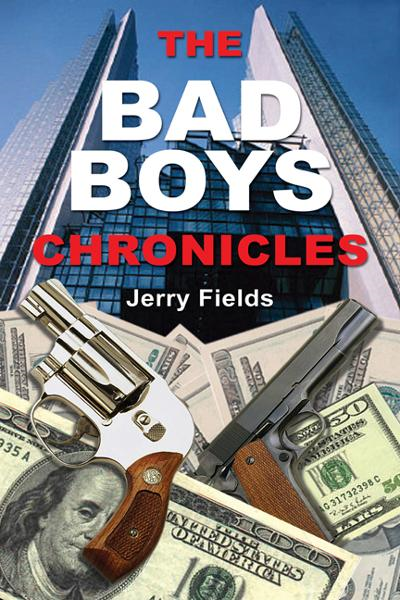 The Bad Boys Chronicles: Memoirs of the Making and Unmaking of an Ex-Bank Robber By: Jerry Fields