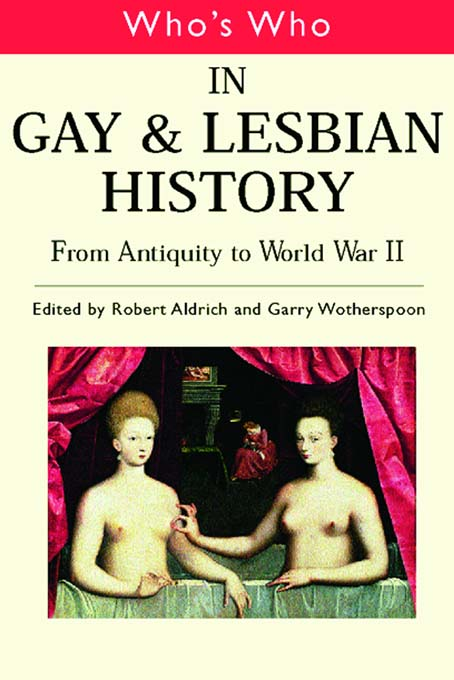 Who's Who in Gay and Lesbian History From Antiquity to the Mid-Twentieth Century