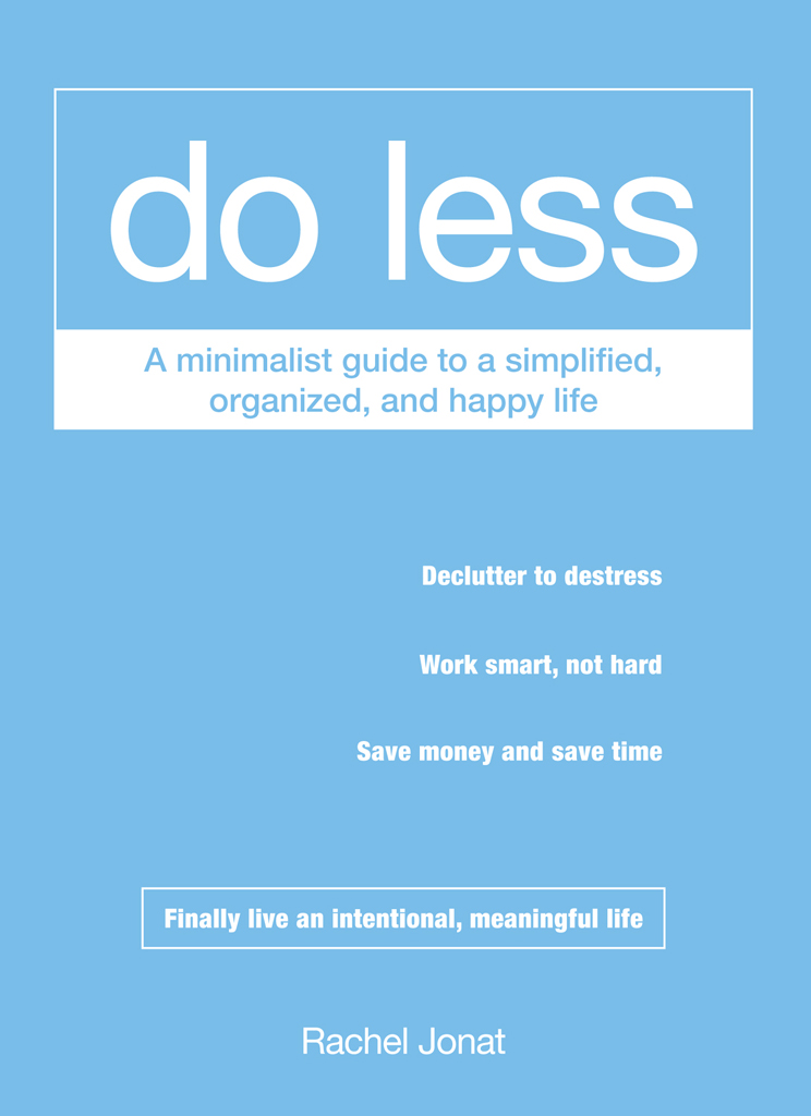 Do Less A Minimalist Guide to a Simplified,  Organized,  and Happy Life