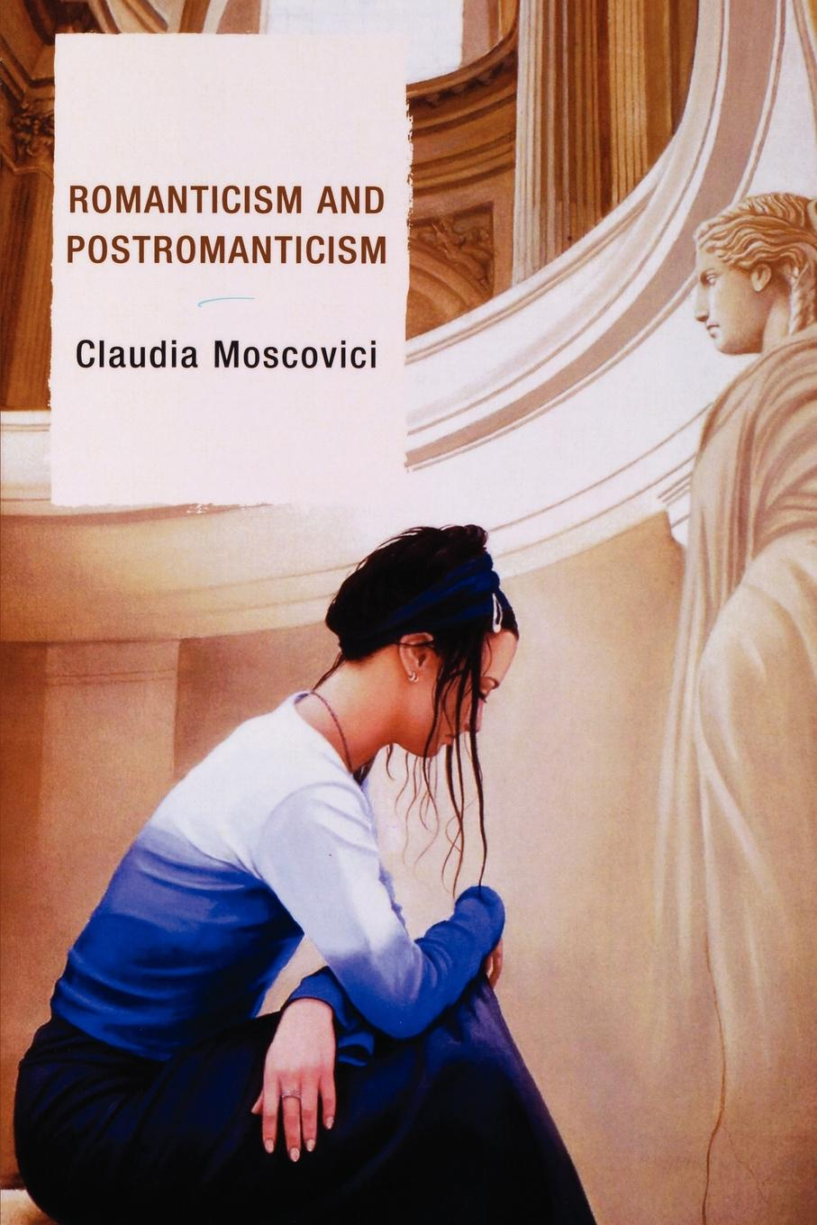 Romanticism and Postromanticism By: Claudia Moscovici