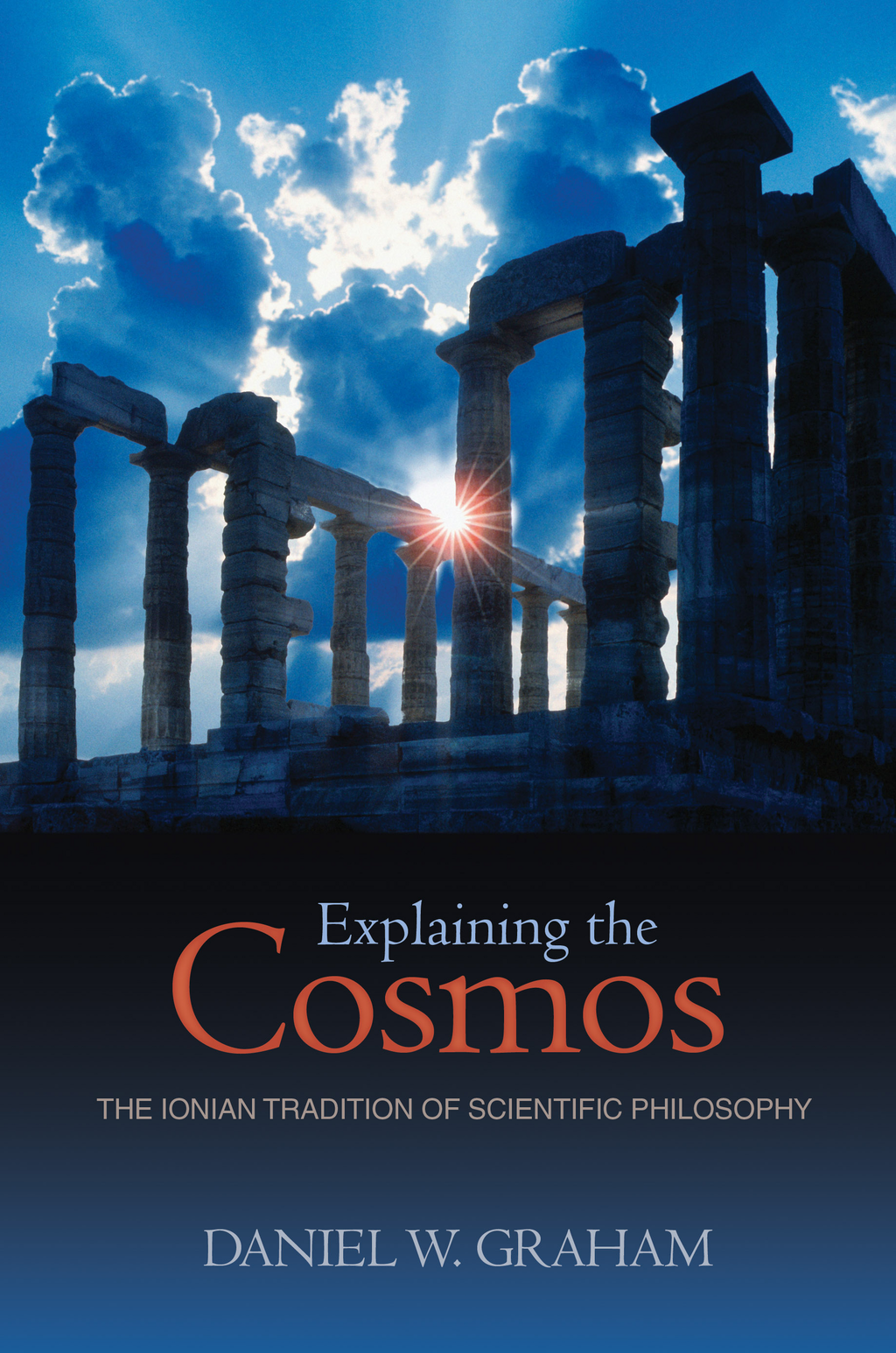 Explaining the Cosmos The Ionian Tradition of Scientific Philosophy