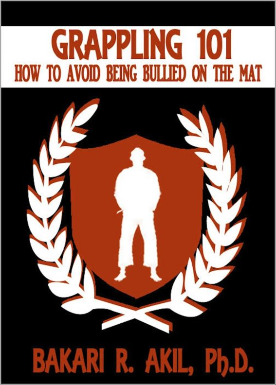 Grappling 101: How to Avoid Being Bullied on the Mat (for Brazilian Jiu-Jitsu [BJJ] & Submission Grapplers)