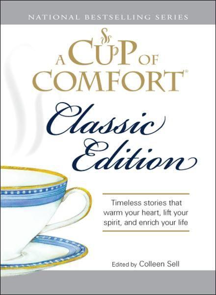 Cup of Comfort Classic Edition: Stories That Warm Your Heart,  Lift Your Spirit,  and Enrich Your Life