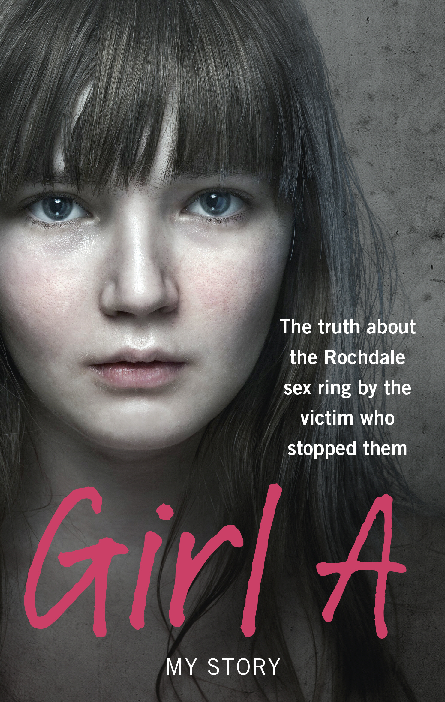 Girl A The truth about the Rochdale sex ring by the victim who stopped them
