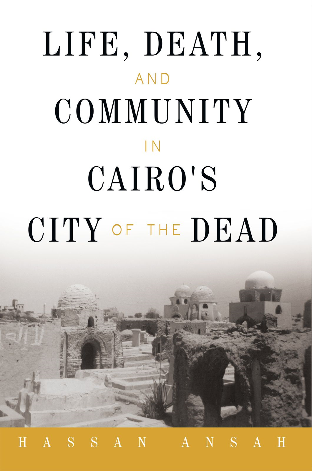 Life Death And Community In Cairo's City Of The Dead By: Hassan Ansah