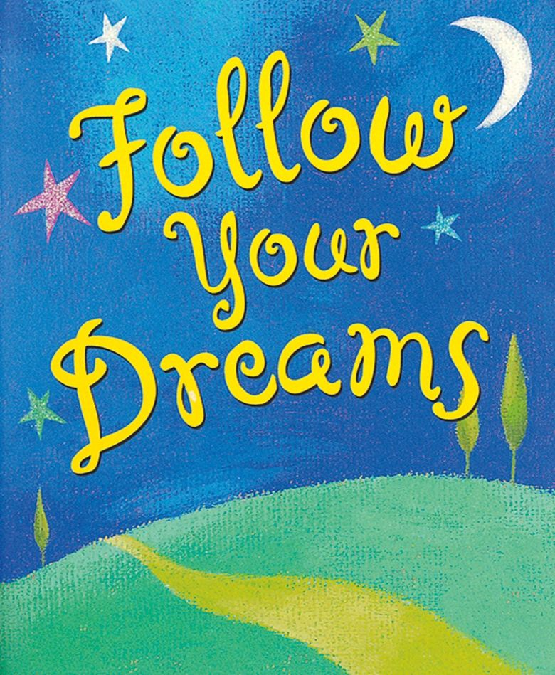 Follow Your Dreams By: Evelyn Beilenson