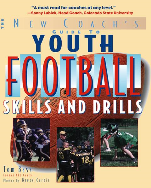 Youth Football Skills & Drills : A New Coach's Guide: A New Coach's Guide By: Tom Bass