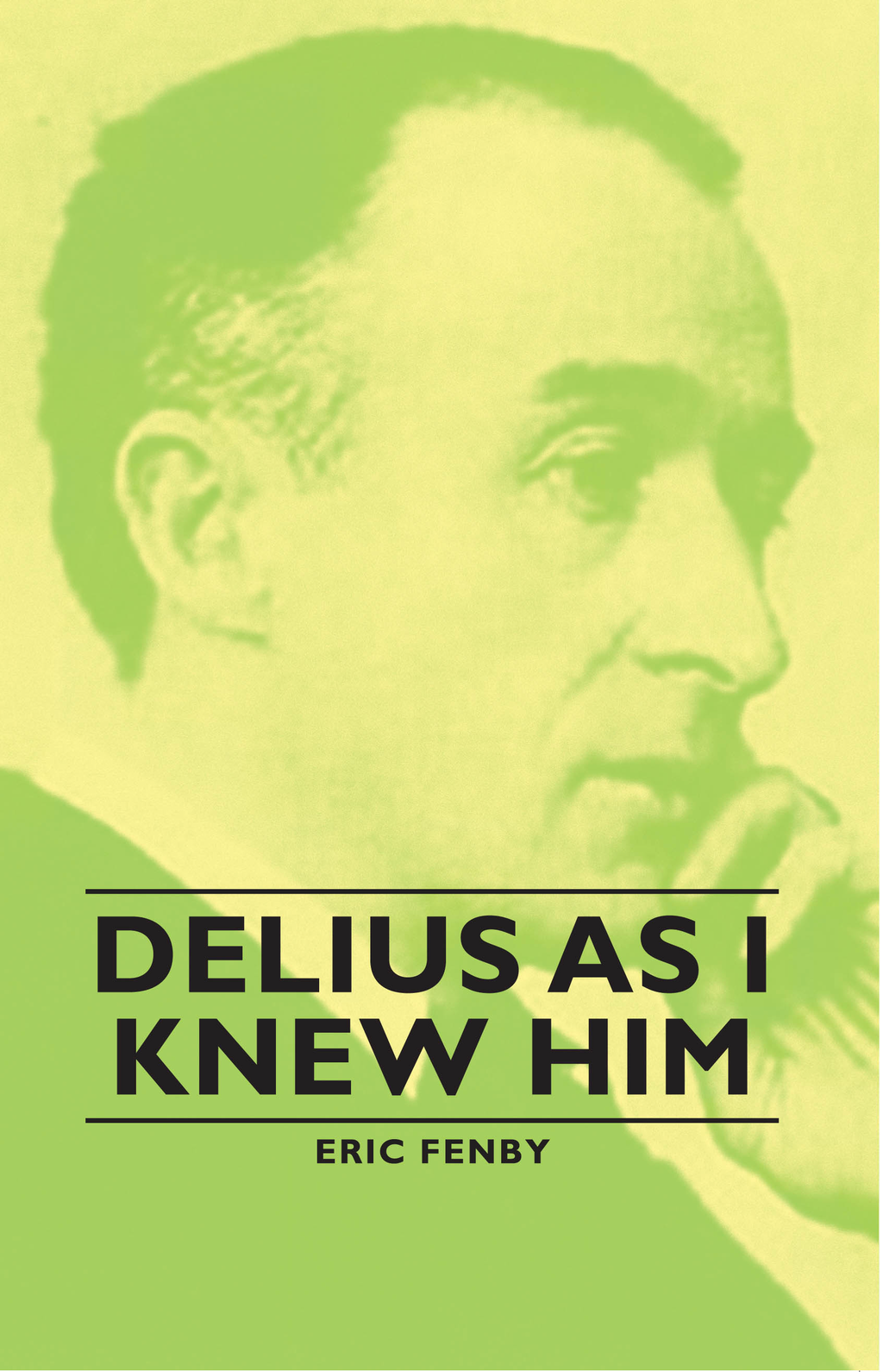 Delius As I Knew Him By: Lion Feuchtwanger