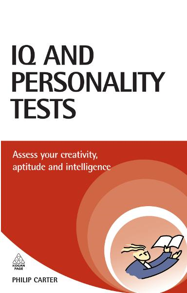 IQ and Personality Tests: Assess Your Creativity, Aptitude and Intelligence By: Carter, Philip