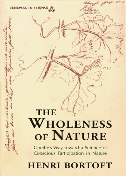 The Wholeness of Nature By: Henri Bortoft