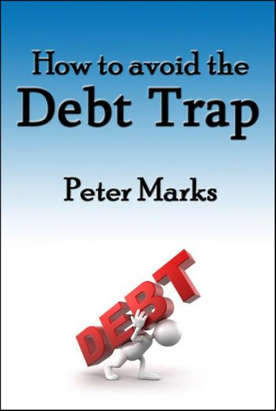 How To Avoid The Debt Trap By: Peter Marks