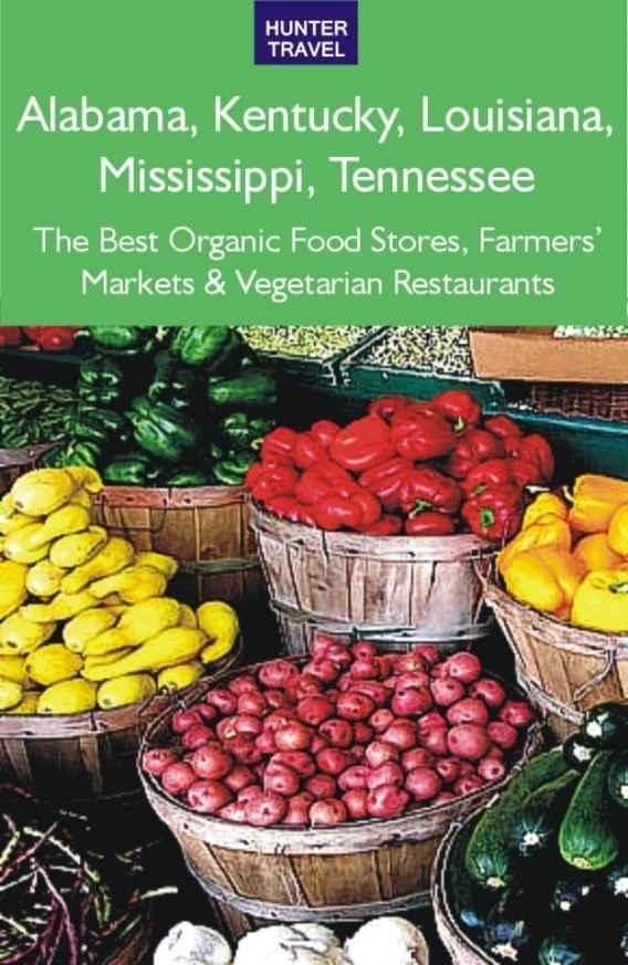 Alabama, Kentucky, Louisiana, Mississippi, Tennessee: The Best Organic Food Stores, Farmers' Markets & Vegetarian Restaurants