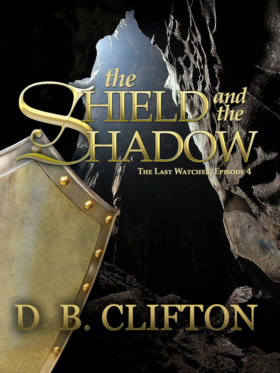 The Shield and the Shadow By: D. B. Clifton