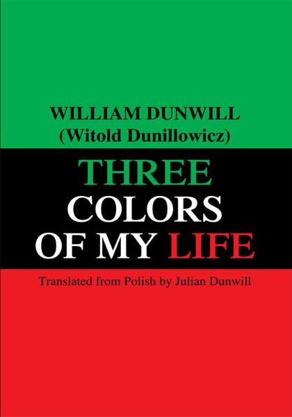 THREE COLORS OF MY LIFE By: William Dunwill