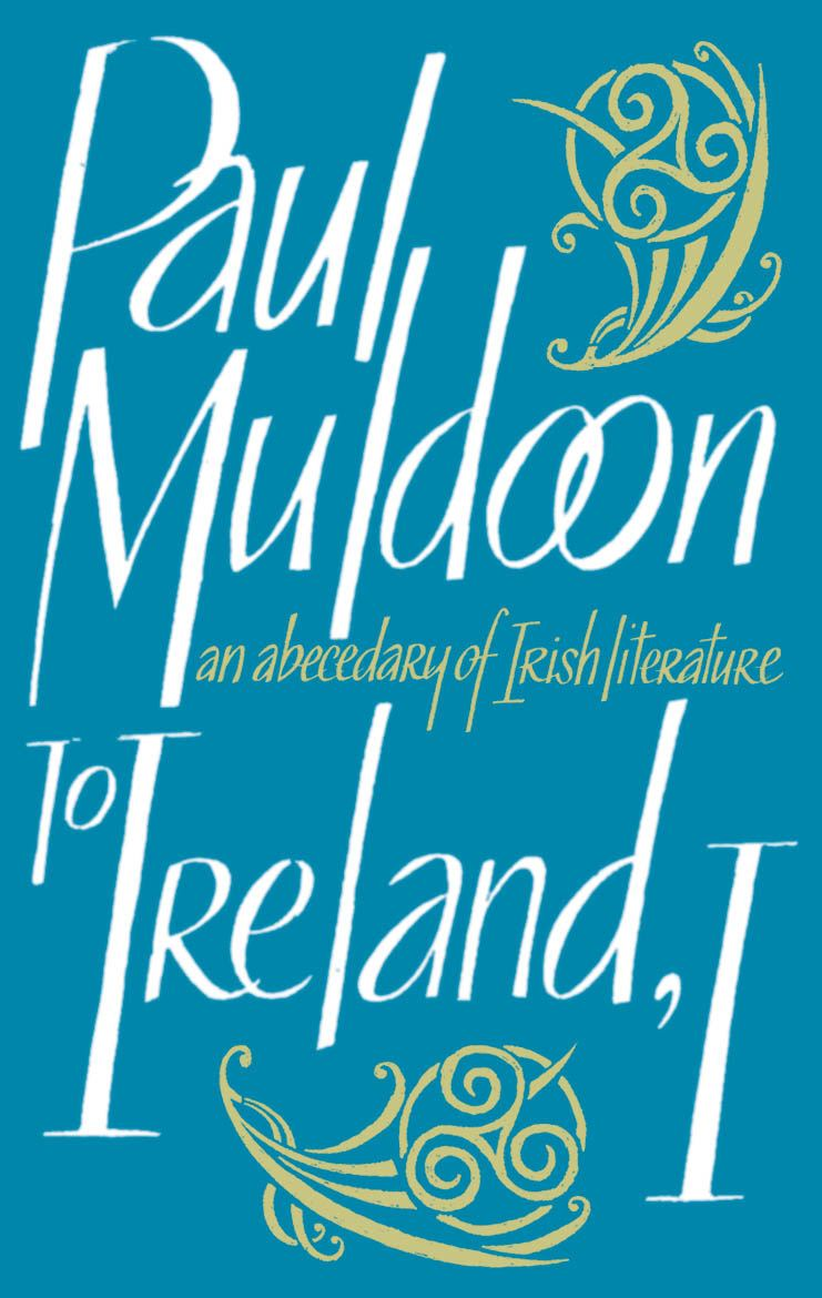 To Ireland, I By: Paul Muldoon
