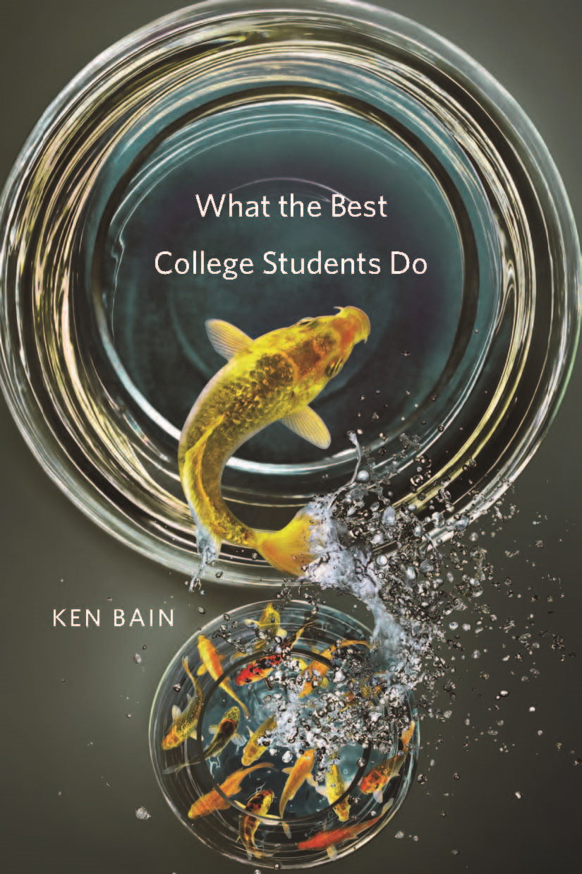 What the Best College Students Do By: Ken Bain