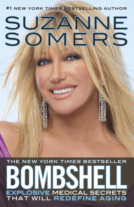 Bombshell: Explosive Medical Secrets That Will Redefine Aging By: Suzanne Somers